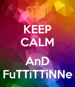 Poster: KEEP CALM  AnD FuTTiTTiNNe