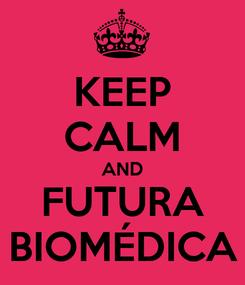 Poster: KEEP CALM AND FUTURA BIOMÉDICA