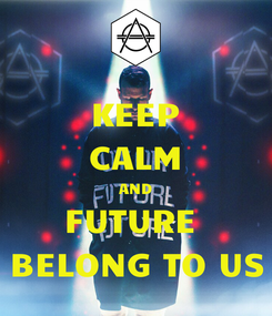 Poster: KEEP CALM AND FUTURE  BELONG TO US