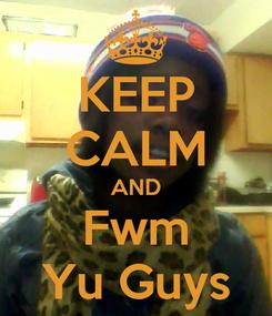 Poster: KEEP CALM AND Fwm Yu Guys