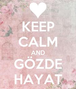 Poster: KEEP CALM AND GÖZDE HAYAT