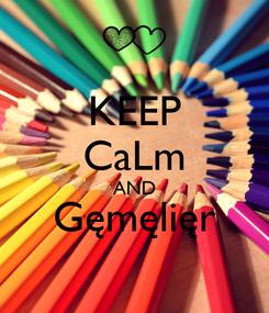 Poster: KEEP CaLm AND Gęmęlięr