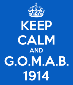 Poster: KEEP CALM AND G.O.M.A.B. 1914