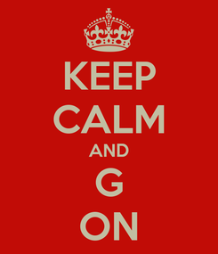 Poster: KEEP CALM AND G ON