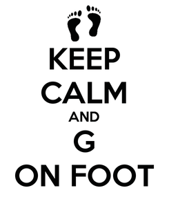 Poster: KEEP CALM AND G ON FOOT