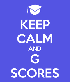 Poster: KEEP CALM AND G SCORES