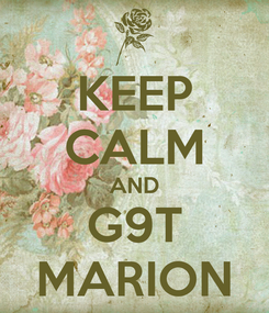 Poster: KEEP CALM AND G9T MARION