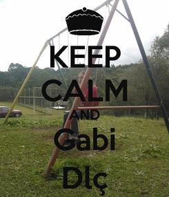Poster: KEEP CALM AND Gabi Dlç