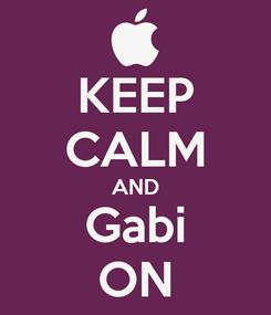 Poster: KEEP CALM AND Gabi ON