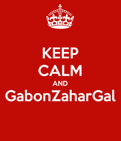 Poster: KEEP CALM AND GabonZaharGal