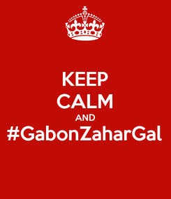 Poster: KEEP CALM AND #GabonZaharGal