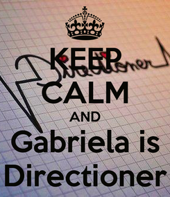 Poster: KEEP CALM AND Gabriela is Directioner