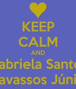 Poster: KEEP CALM AND Gabriela Santos Travassos Júnior
