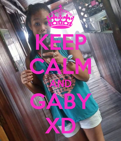 Poster: KEEP CALM AND GABY XD