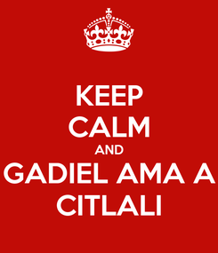 Poster: KEEP CALM AND GADIEL AMA A CITLALI