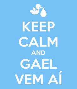 Poster: KEEP CALM AND GAEL VEM AÍ