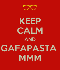 Poster: KEEP CALM AND GAFAPASTA  MMM