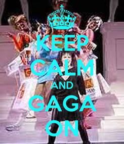 Poster: KEEP CALM AND GAGA ON