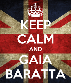 Poster: KEEP CALM AND GAIA BARATTA