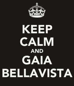 Poster: KEEP CALM AND GAIA BELLAVISTA
