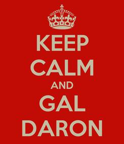 Poster: KEEP CALM AND GAL DARON