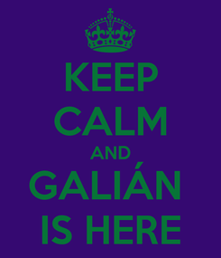 Poster: KEEP CALM AND GALIÁN  IS HERE