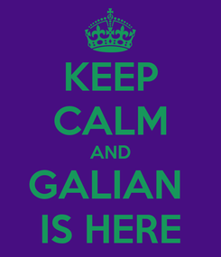 Poster: KEEP CALM AND GALIAN  IS HERE