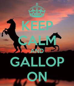 Poster: KEEP CALM AND GALLOP ON