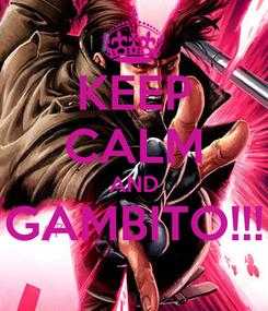 Poster: KEEP CALM AND GAMBITO!!!