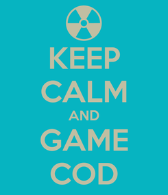 Poster: KEEP CALM AND GAME COD