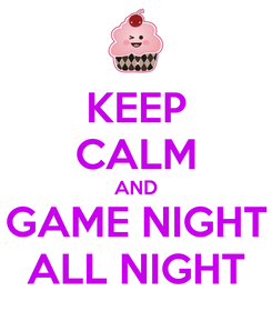 Poster: KEEP CALM AND GAME NIGHT ALL NIGHT