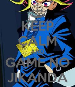 Poster: KEEP CALM AND GAME NO JIKANDA
