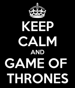 Poster: KEEP CALM AND GAME OF  THRONES