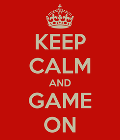 Poster: KEEP CALM AND GAME ON