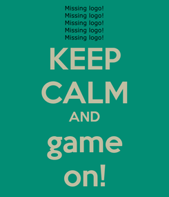 Poster: KEEP CALM AND game on!