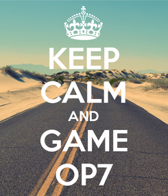 Poster: KEEP CALM AND GAME OP7
