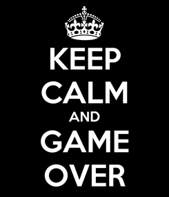 Poster: KEEP CALM AND GAME OVER