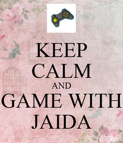 Poster: KEEP CALM AND GAME WITH JAIDA