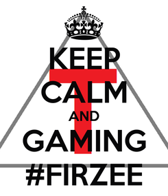 Poster: KEEP CALM AND GAMING #FIRZEE