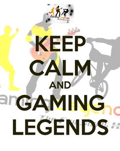 Poster: KEEP CALM AND GAMING LEGENDS