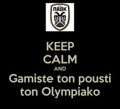 Poster: KEEP CALM AND Gamiste ton pousti ton Olympiako