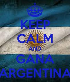 Poster: KEEP CALM AND GANA ARGENTINA