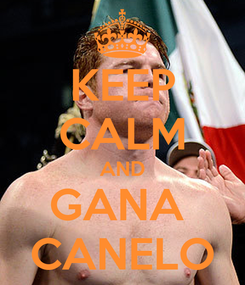 Poster: KEEP CALM AND GANA  CANELO