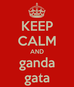 Poster: KEEP CALM AND ganda gata