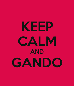 Poster: KEEP CALM AND GANDO