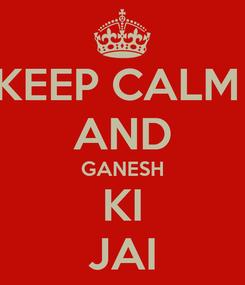 Poster: KEEP CALM  AND GANESH KI JAI