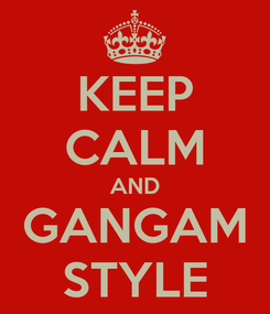 Poster: KEEP CALM AND GANGAM STYLE