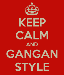 Poster: KEEP CALM AND GANGAN STYLE