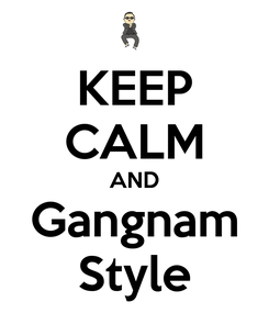 Poster: KEEP CALM AND Gangnam Style