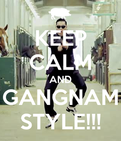 Poster: KEEP CALM AND GANGNAM STYLE!!!